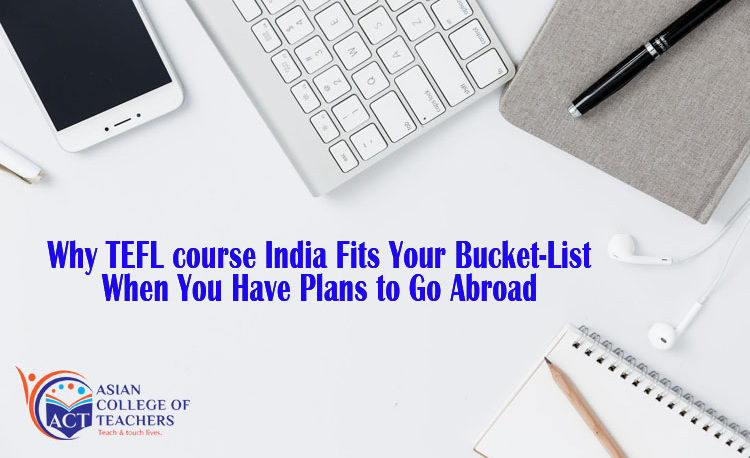 why tefl course india fits your bucket-list when you have plans to ...